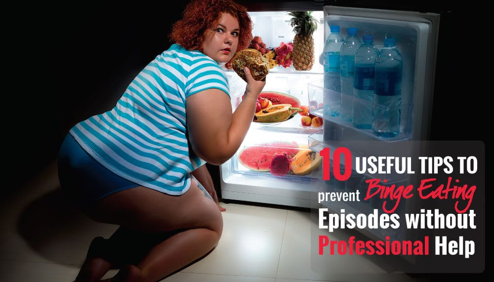 10 Useful Tips to Prevent Binge Eating Episodes without Professional Help