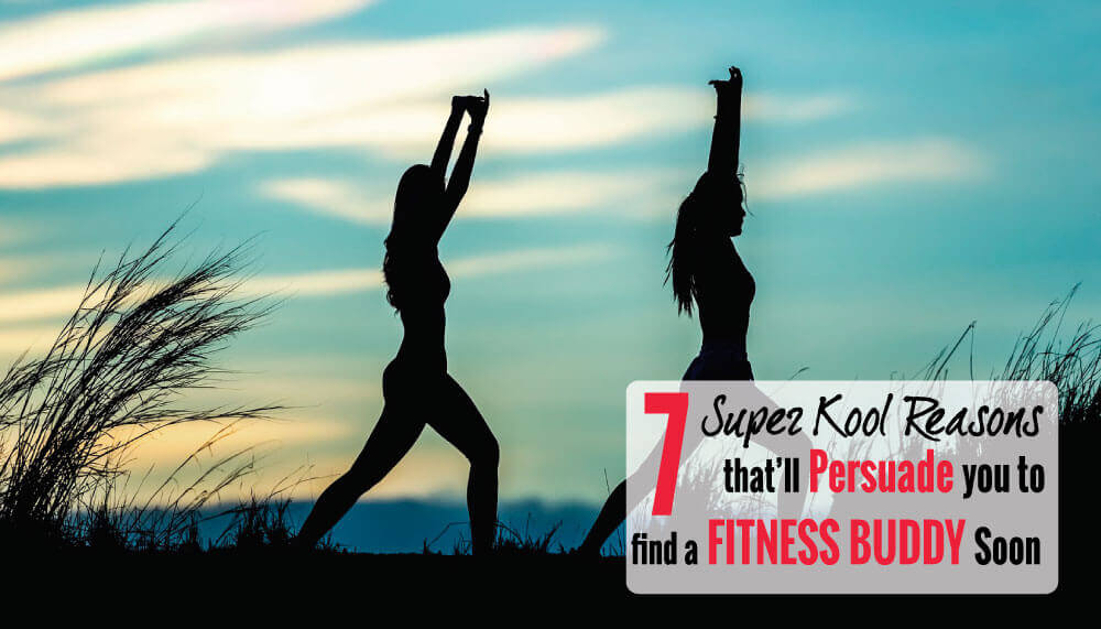 7 Super Kool Reasons that'll Persuade you to Find a Fitness Buddy Soon!