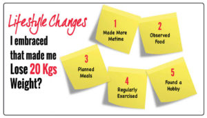 Top 5 Lifestyle Changes I embraced that helped me to Lose Weight!