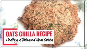 Oats Chilla (Pancake) Recipe | Healthy, Nutritious & Balanced Breakfast Meal Option