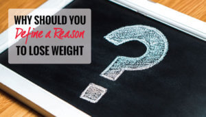 Why should you Define a Reason to Lose Weight?