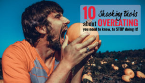 10 Shocking Facts about OverEating you need to know, to STOP doing it!