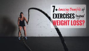 7 Amazing Benefits of Exercises beyond Weight Loss. Get Motivated!