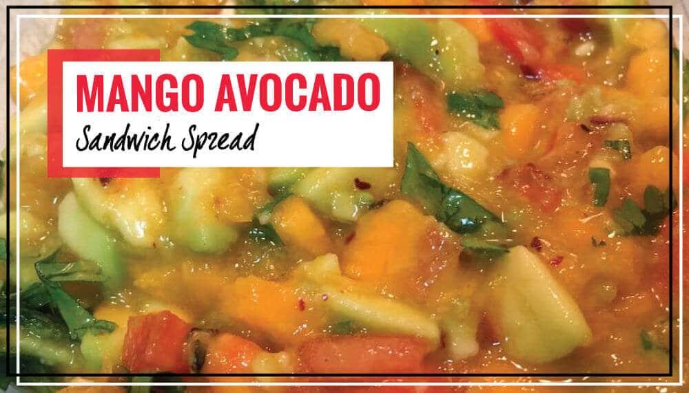 Mango Avocado Sandwich Spread   Rich, Creamy & It Melts in your Mouth