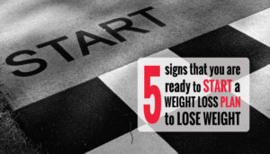 How to know that you are Ready to Lose Weight & Start a Weight Loss Plan?