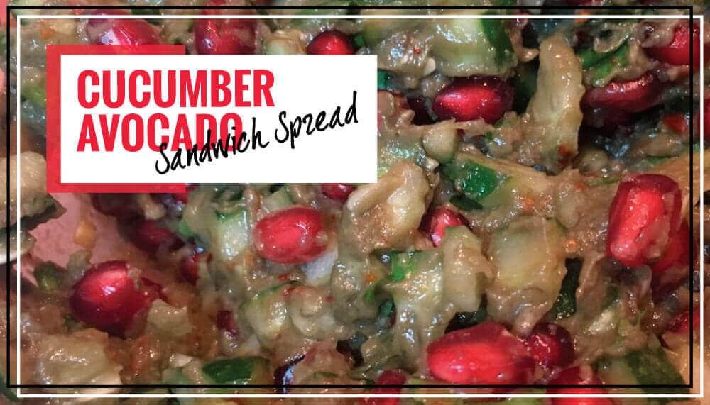 Yummy & Crunchy Cucumber Avocado Sandwich Spread