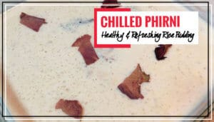 Delicious & Refreshing Rice Pudding | Chilled Phirni for your Taste Buds