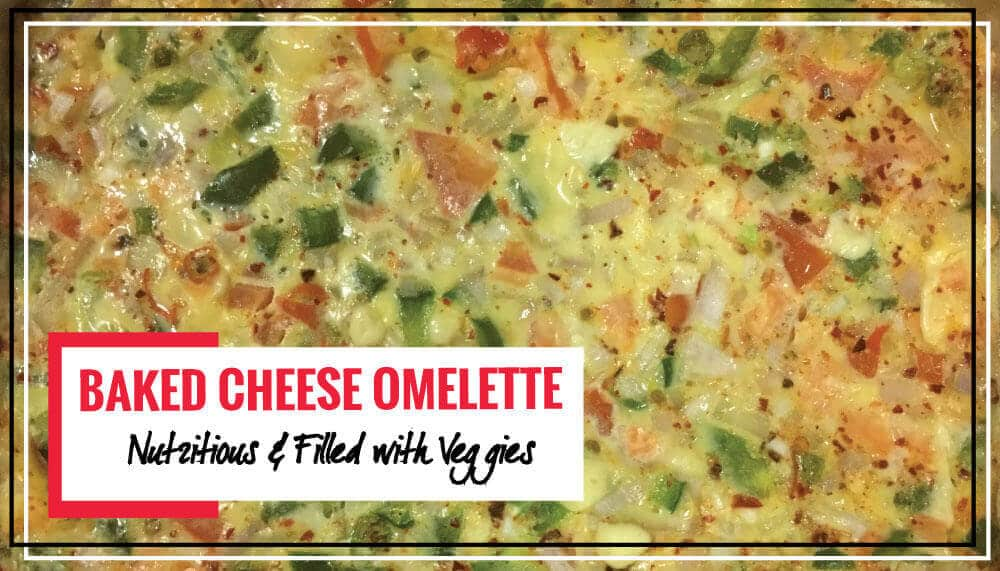 Baked Cheese Omelette | Healthy, Nutritious & Super Simple to Prepare