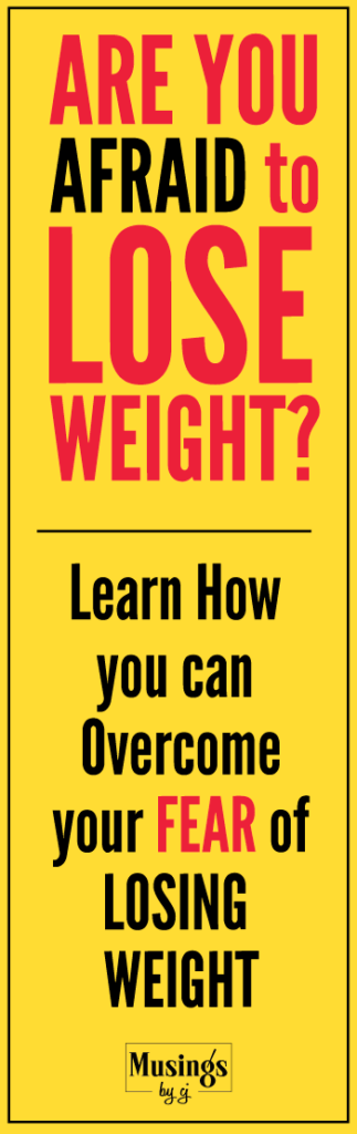 Are you afraid to lose weight? FInd out what can be the possible reasons of your weight loss fears and feelings and learn ways you can overcome these fears that are roadblock in your decision to lose weight.