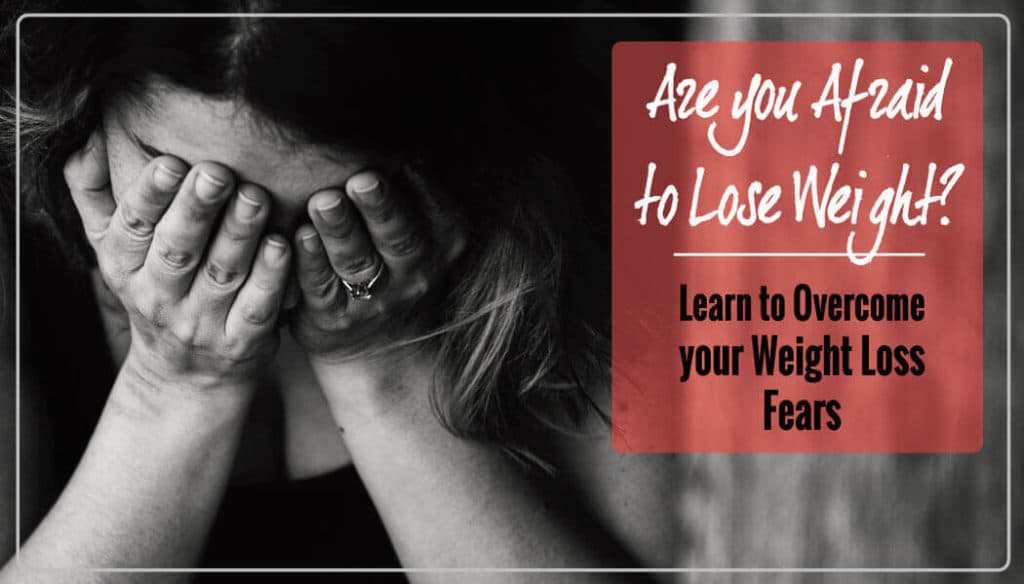 Are you Afraid to Lose Weight? Find out how you can overcome your Fear to Lose Weight!