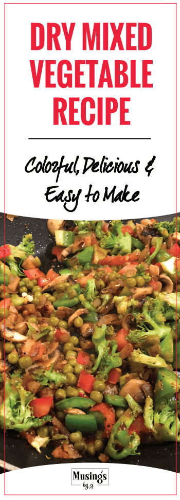 Learn to make Dry Mixed vegetable Recipes with Veggies easily available at home. Easy to make, Colourful and Super Delicious to eat.So healthy to eat because of the healthy veggies like mushrooms, capsicum, peas, broccoli etc. that make up this recipe.