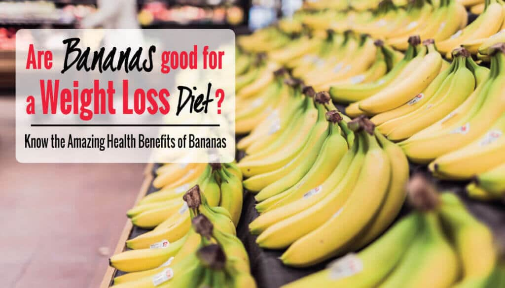 Are Bananas good for Weight Loss? Amazing Benefits of Bananas