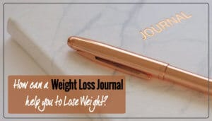 How a Weight Loss Journal can help you to Lose Weight?
