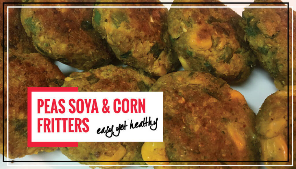 Peas Soya & Corn Fritters | Healthy Snacks for Weight Loss